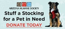 Donate to the Arizona Humane Society and help in the effort to rescue, heal and adopt homeless, sick, injured and abused animals.