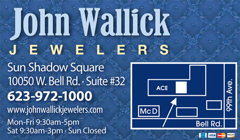 John Wallick Jewelers is located in Sun Shadow Square at 10050 West Bell Road, Suite #32, Sun City, AZ, 85351. We are a jewelry store servicing the metro Phoenix area in Arizona.